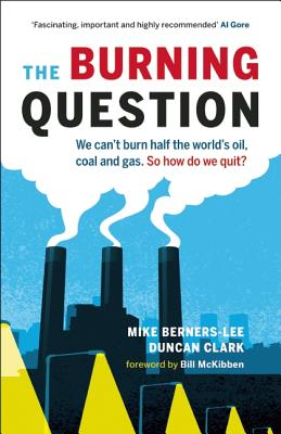 The Burning Question By Berners-lee, Mike/ Clark , Duncan/ McKibben, Bill (FRW)